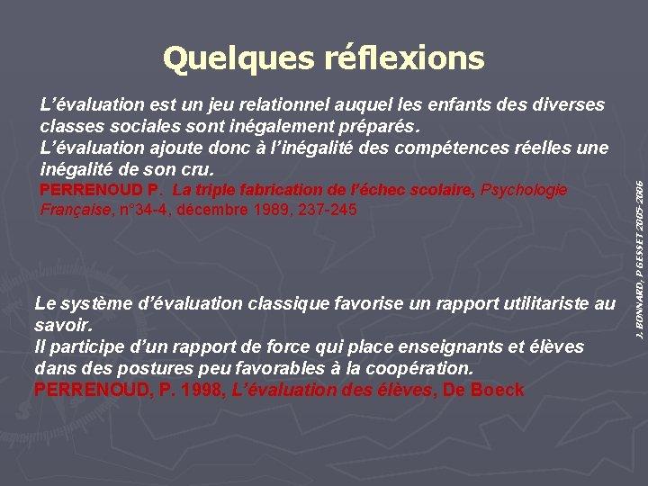Quelques réflexions PERRENOUD P. La triple fabrication de l'échec scolaire, Psychologie Française, n° 34