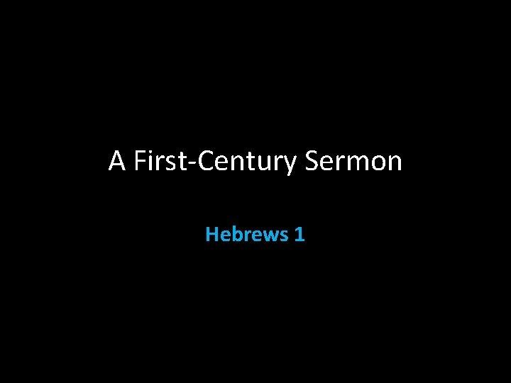 A First-Century Sermon Hebrews 1