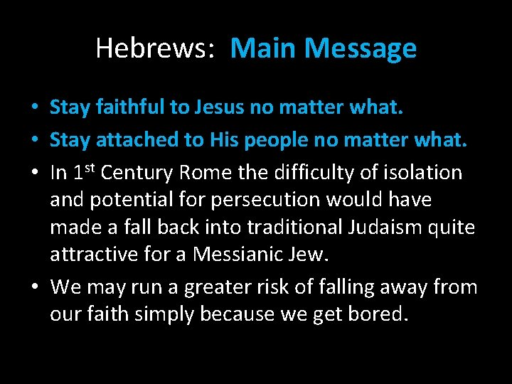 Hebrews: Main Message • Stay faithful to Jesus no matter what. • Stay attached