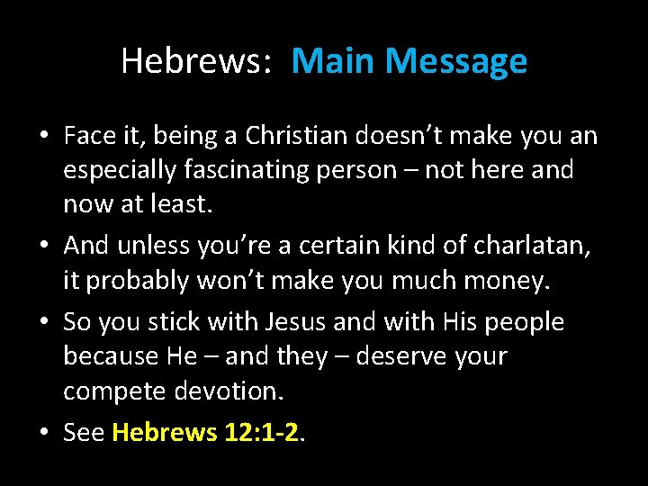 Hebrews: Main Message • Face it, being a Christian doesn't make you an especially