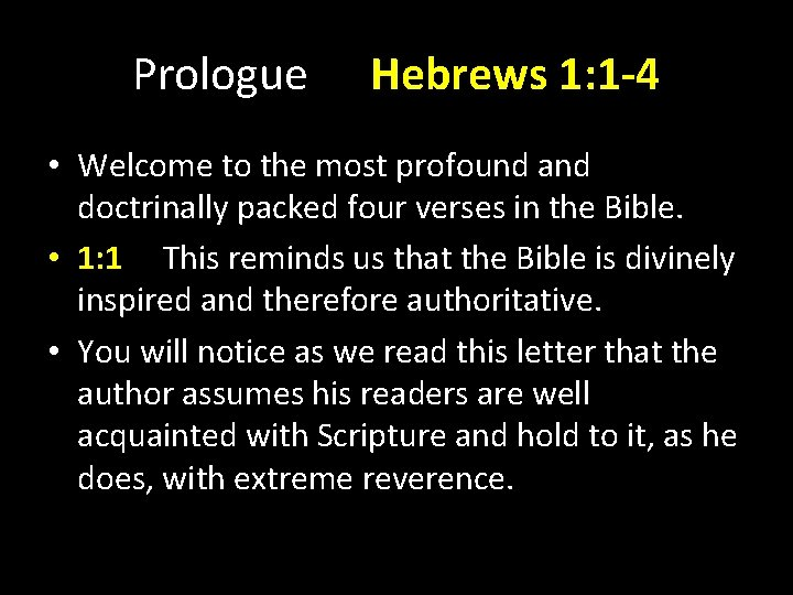 Prologue Hebrews 1: 1 -4 • Welcome to the most profound and doctrinally packed