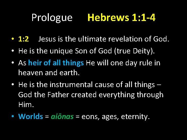 Prologue Hebrews 1: 1 -4 • 1: 2 Jesus is the ultimate revelation of