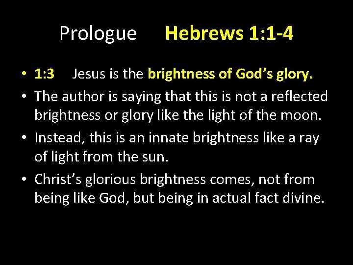 Prologue Hebrews 1: 1 -4 • 1: 3 Jesus is the brightness of God's