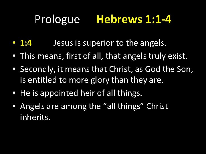 Prologue Hebrews 1: 1 -4 • 1: 4 Jesus is superior to the angels.