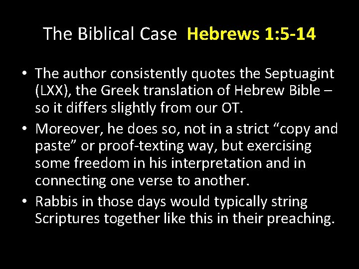 The Biblical Case Hebrews 1: 5 -14 • The author consistently quotes the Septuagint