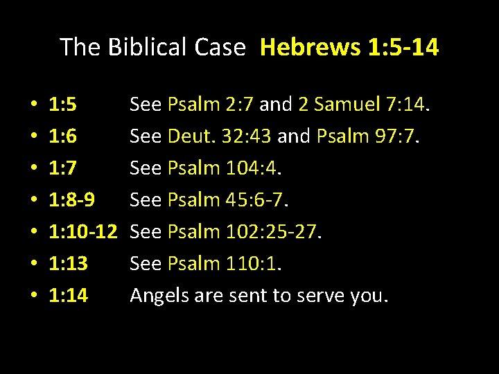 The Biblical Case Hebrews 1: 5 -14 • • 1: 5 1: 6 1: