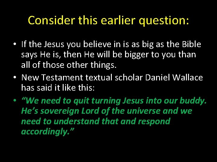 Consider this earlier question: • If the Jesus you believe in is as big