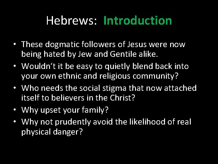 Hebrews: Introduction • These dogmatic followers of Jesus were now being hated by Jew