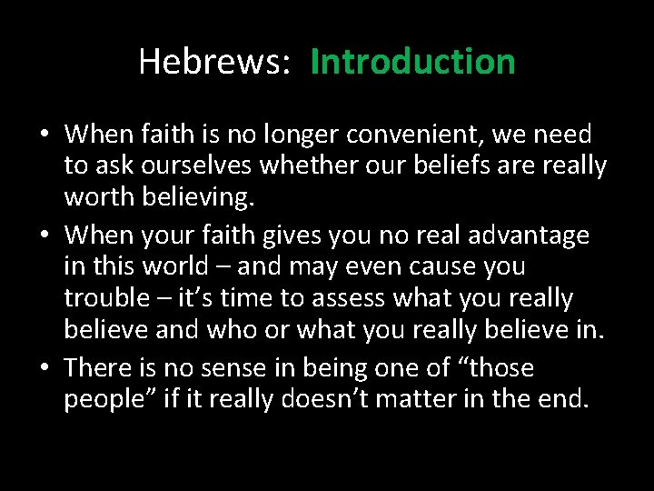 Hebrews: Introduction • When faith is no longer convenient, we need to ask ourselves