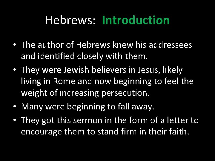 Hebrews: Introduction • The author of Hebrews knew his addressees and identified closely with