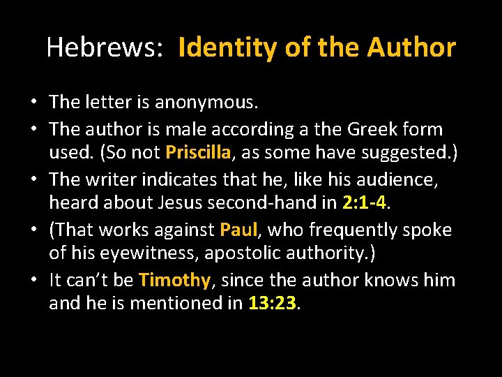 Hebrews: Identity of the Author • The letter is anonymous. • The author is