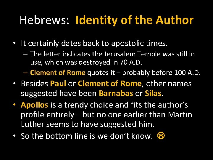 Hebrews: Identity of the Author • It certainly dates back to apostolic times. –
