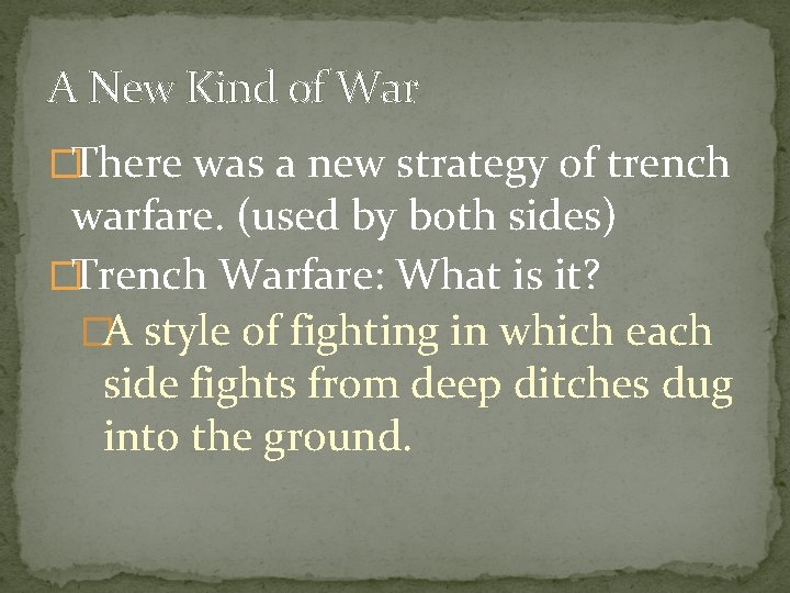 A New Kind of War �There was a new strategy of trench warfare. (used