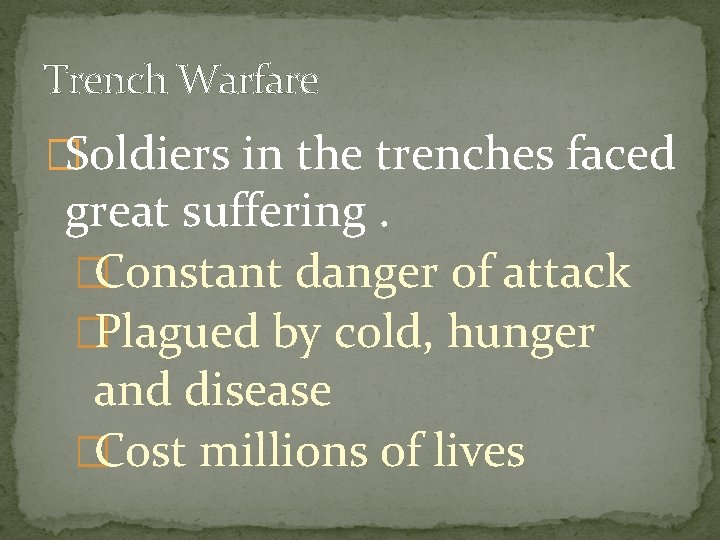 Trench Warfare �Soldiers in the trenches faced great suffering. �Constant danger of attack �Plagued