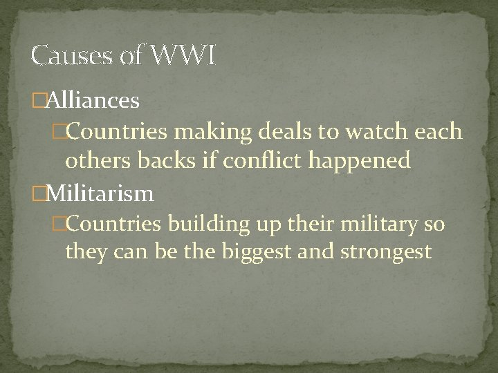 Causes of WWI �Alliances �Countries making deals to watch each others backs if conflict