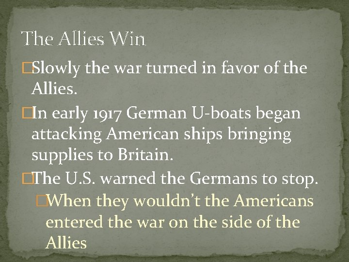 The Allies Win �Slowly the war turned in favor of the Allies. �In early