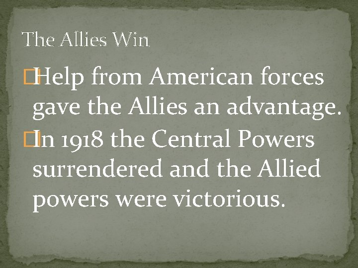 The Allies Win �Help from American forces gave the Allies an advantage. �In 1918