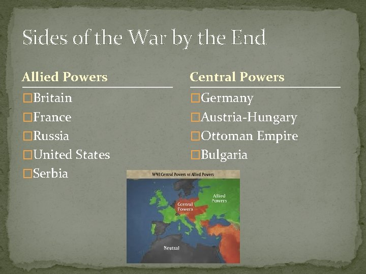 Sides of the War by the End Allied Powers Central Powers �Britain �Germany �France