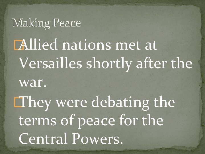 Making Peace � Allied nations met at Versailles shortly after the war. � They