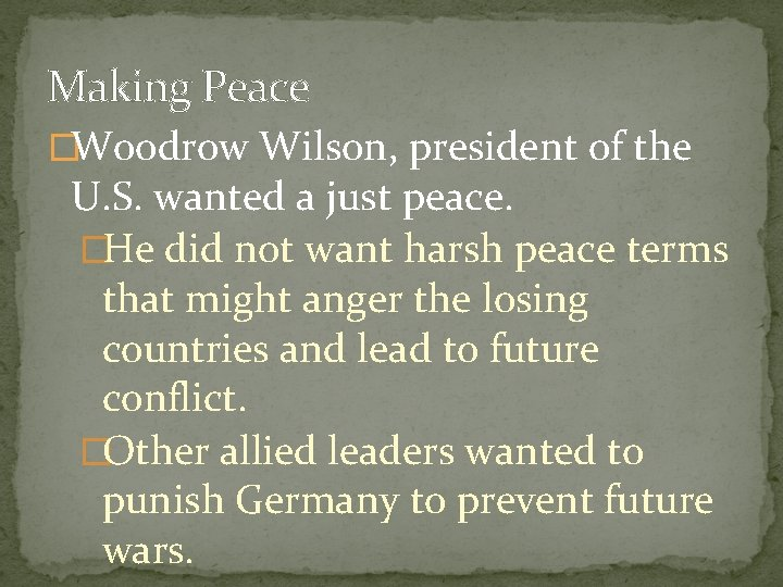 Making Peace �Woodrow Wilson, president of the U. S. wanted a just peace. �He