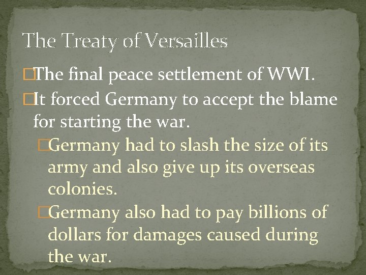 The Treaty of Versailles �The final peace settlement of WWI. �It forced Germany to