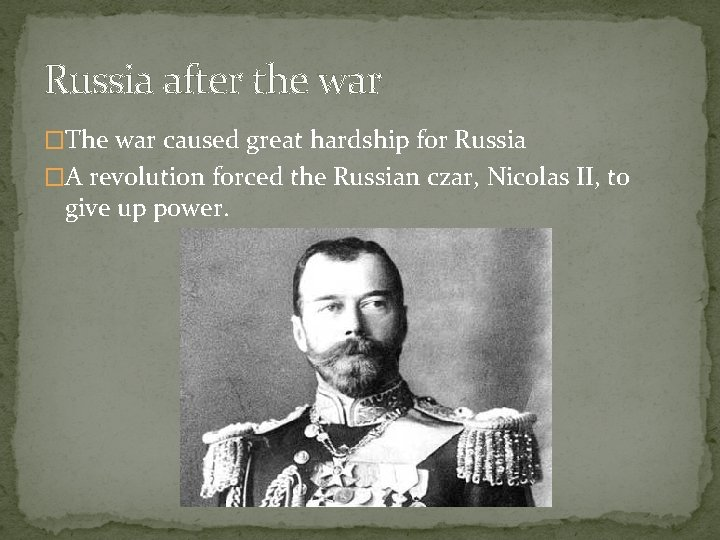 Russia after the war �The war caused great hardship for Russia �A revolution forced