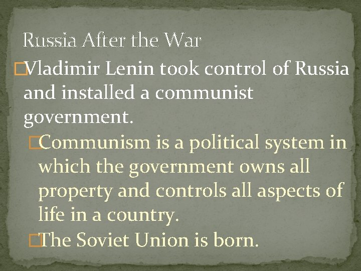 Russia After the War �Vladimir Lenin took control of Russia and installed a communist