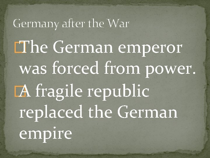 Germany after the War � The German emperor was forced from power. � A