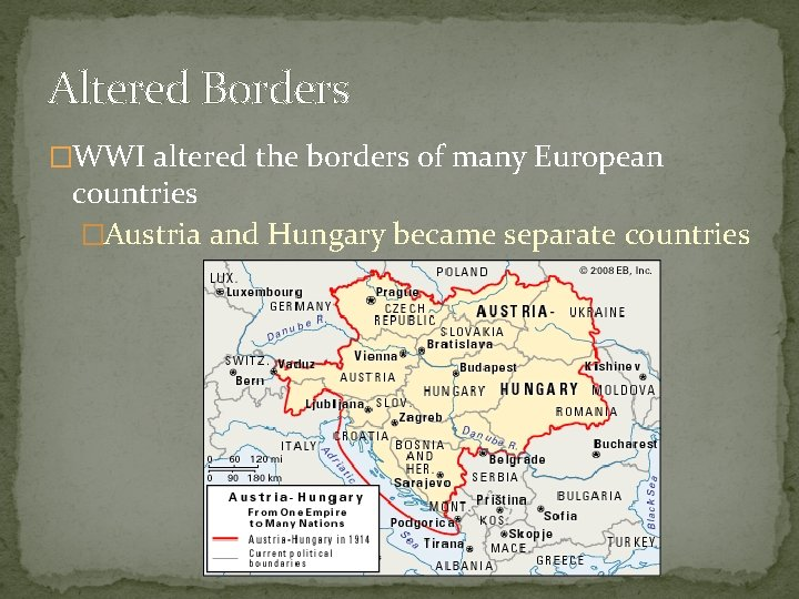 Altered Borders �WWI altered the borders of many European countries �Austria and Hungary became