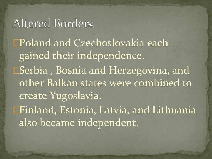 Altered Borders �Poland Czechoslovakia each gained their independence. �Serbia , Bosnia and Herzegovina, and
