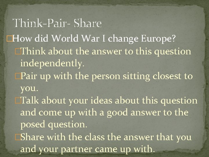 Think-Pair- Share �How did World War I change Europe? �Think about the answer to