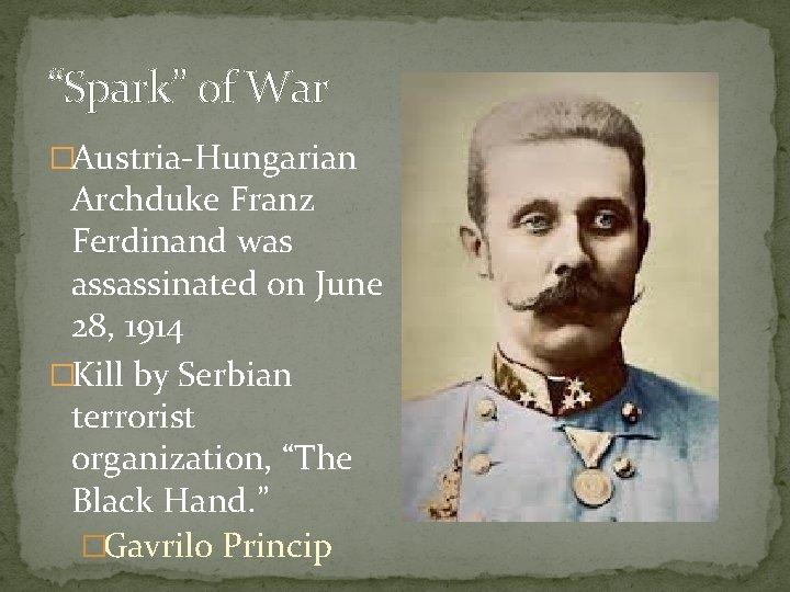 """Spark"" of War �Austria-Hungarian Archduke Franz Ferdinand was assassinated on June 28, 1914 �Kill"