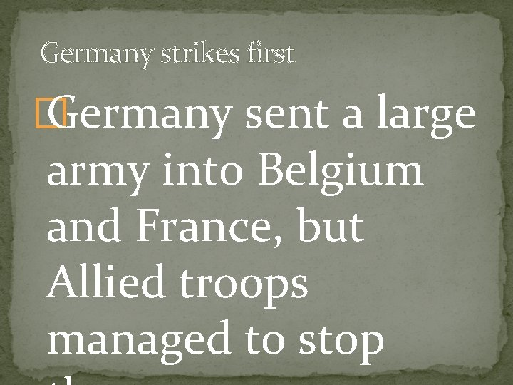 Germany strikes first � Germany sent a large army into Belgium and France, but