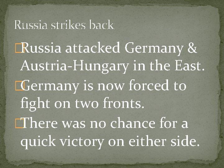 Russia strikes back �Russia attacked Germany & Austria-Hungary in the East. �Germany is now