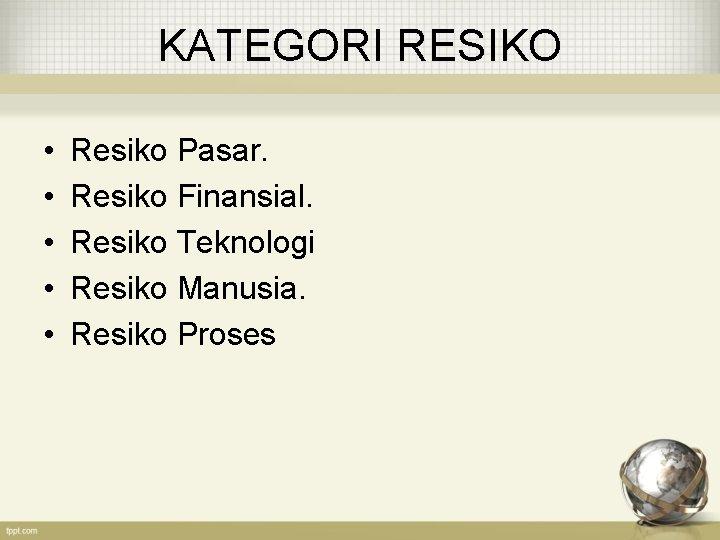 KATEGORI RESIKO • • • Resiko Pasar. Resiko Finansial. Resiko Teknologi Resiko Manusia. Resiko