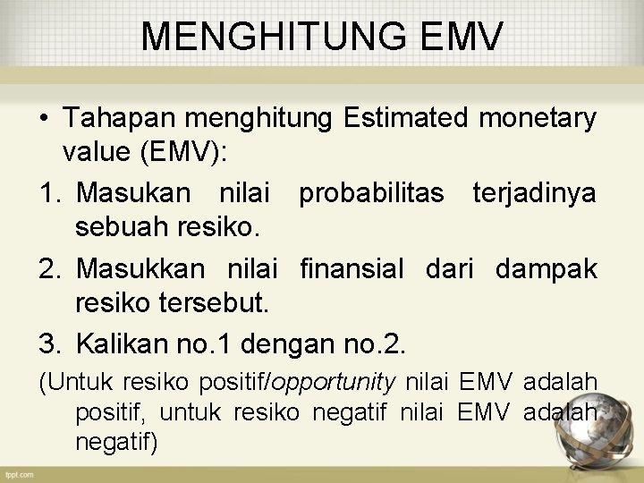 MENGHITUNG EMV • Tahapan menghitung Estimated monetary value (EMV): 1. Masukan nilai probabilitas terjadinya
