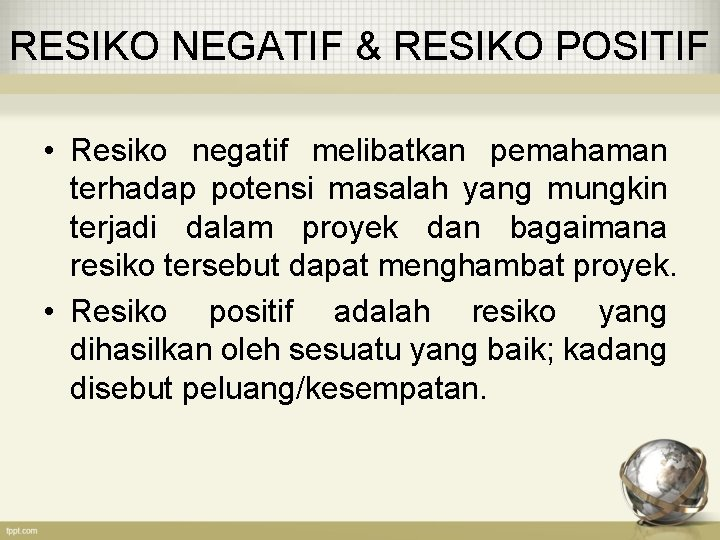 RESIKO NEGATIF & RESIKO POSITIF • Resiko negatif melibatkan pemahaman terhadap potensi masalah yang
