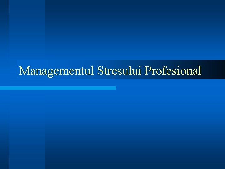 Managementul stresului   Adriana Savu