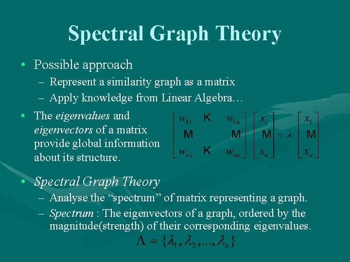 Spectral Graph Theory • Possible approach – Represent a similarity graph as a matrix