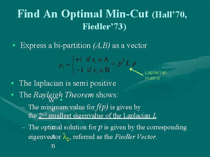 Find An Optimal Min-Cut (Hall' 70, Fiedler' 73) • Express a bi-partition (A, B)