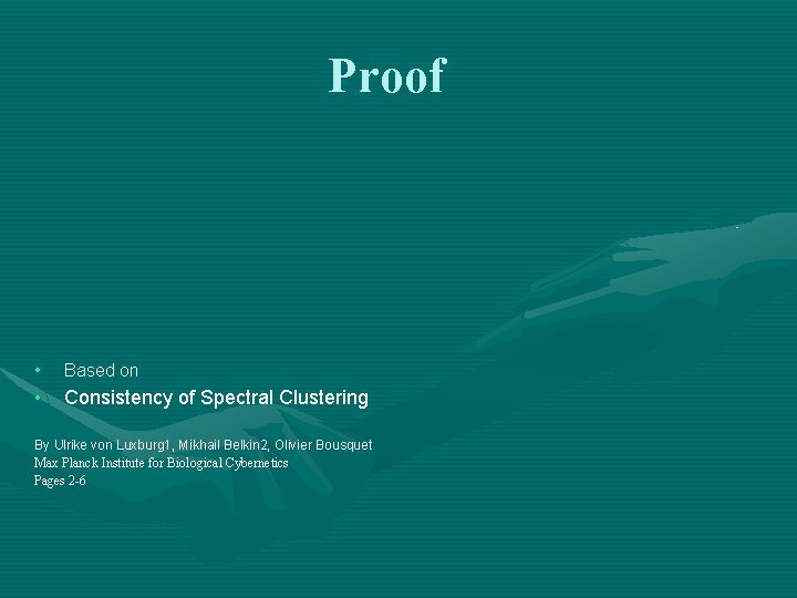Proof • Based on • Consistency of Spectral Clustering By Ulrike von Luxburg 1,