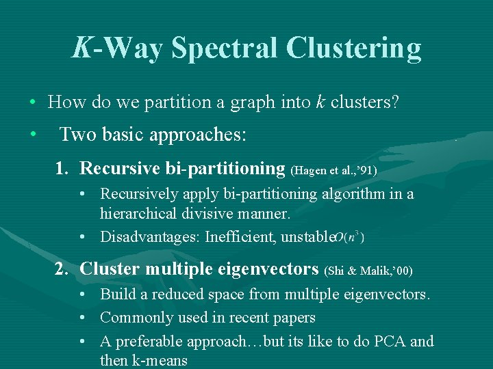 K-Way Spectral Clustering • How do we partition a graph into k clusters? •