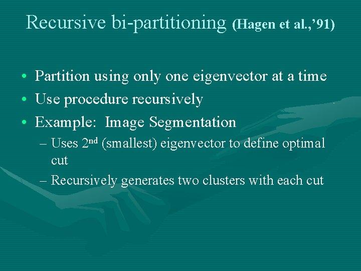 Recursive bi-partitioning (Hagen et al. , ' 91) • Partition using only one eigenvector