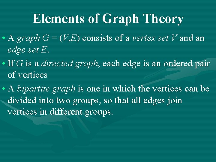 Elements of Graph Theory • A graph G = (V, E) consists of a