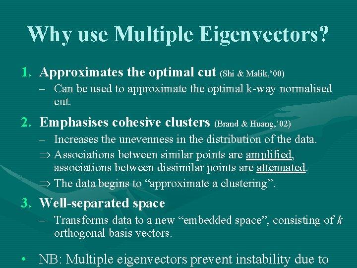 Why use Multiple Eigenvectors? 1. Approximates the optimal cut (Shi & Malik, ' 00)