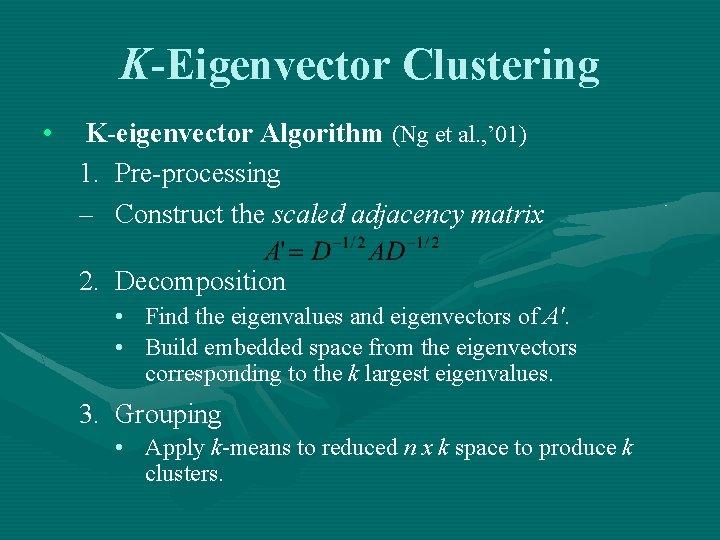 K-Eigenvector Clustering • K-eigenvector Algorithm (Ng et al. , ' 01) 1. Pre-processing –