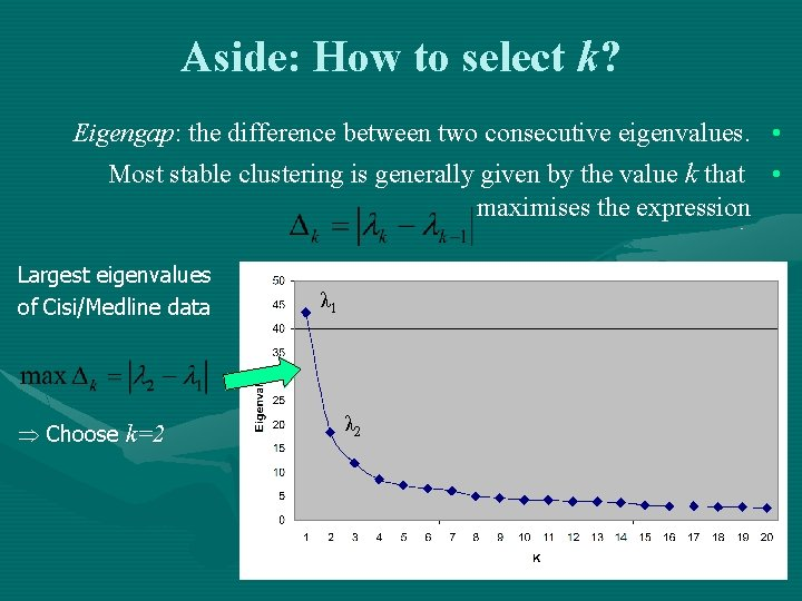 Aside: How to select k? Eigengap: the difference between two consecutive eigenvalues. • Most