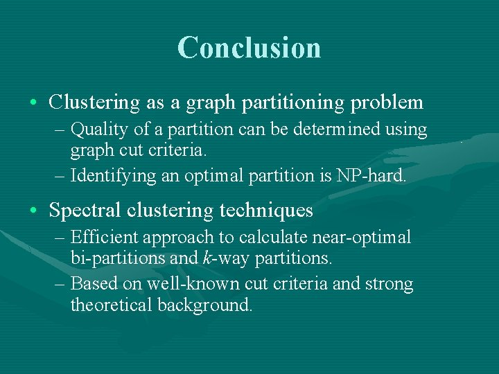 Conclusion • Clustering as a graph partitioning problem – Quality of a partition can