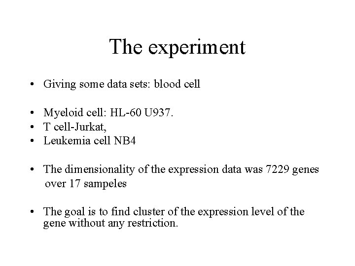 The experiment • Giving some data sets: blood cell • Myeloid cell: HL-60 U