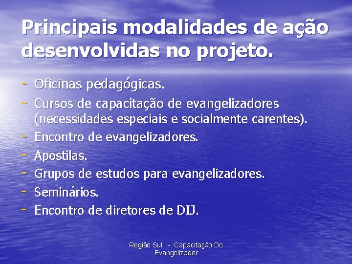 Principais modalidades de ação desenvolvidas no projeto. - Oficinas pedagógicas. - Cursos de capacitação